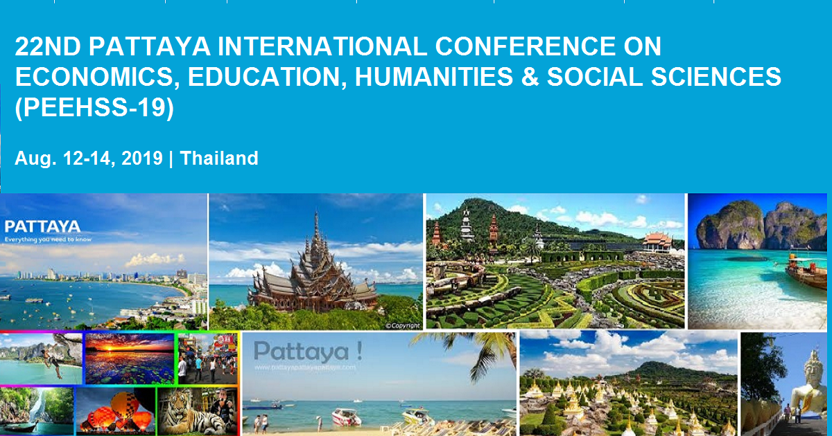 22ND PATTAYA INTERNATIONAL CONFERENCE ON ECONOMICS, EDUCATION, HUMANITIES & SOCIAL SCIENCES (PEEHSS-19)