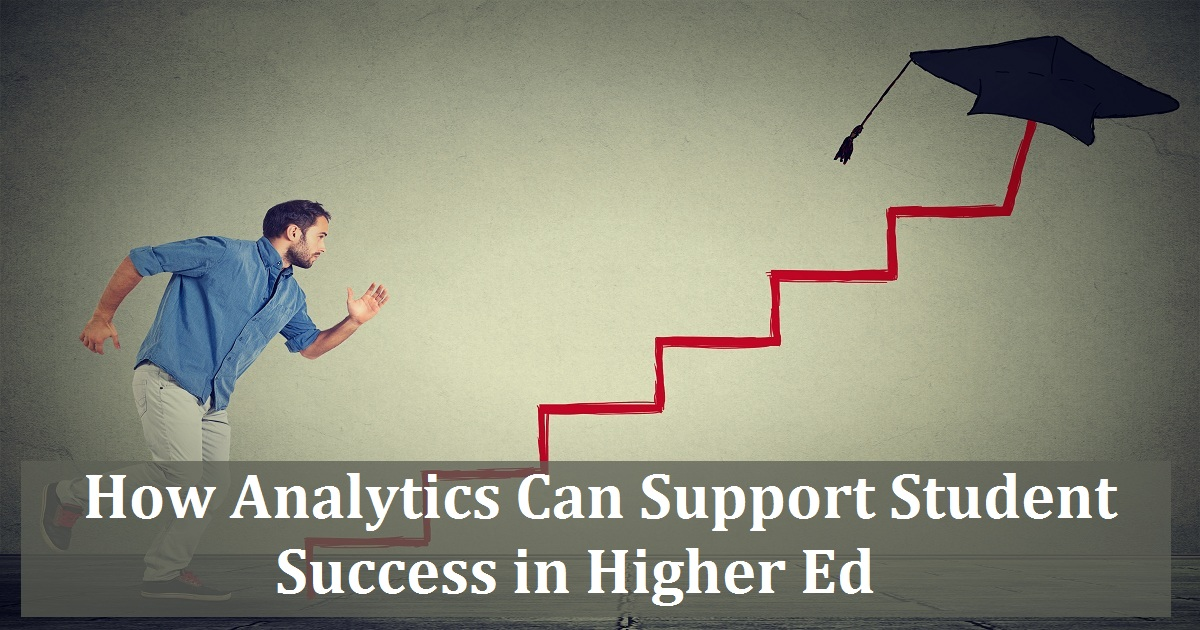 How Analytics Can Support Student Success in Higher Ed