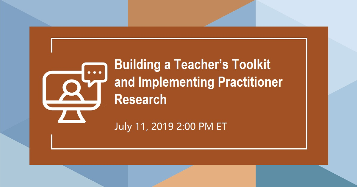 Building a Teacher's Toolkit and Implementing Practitioner Research