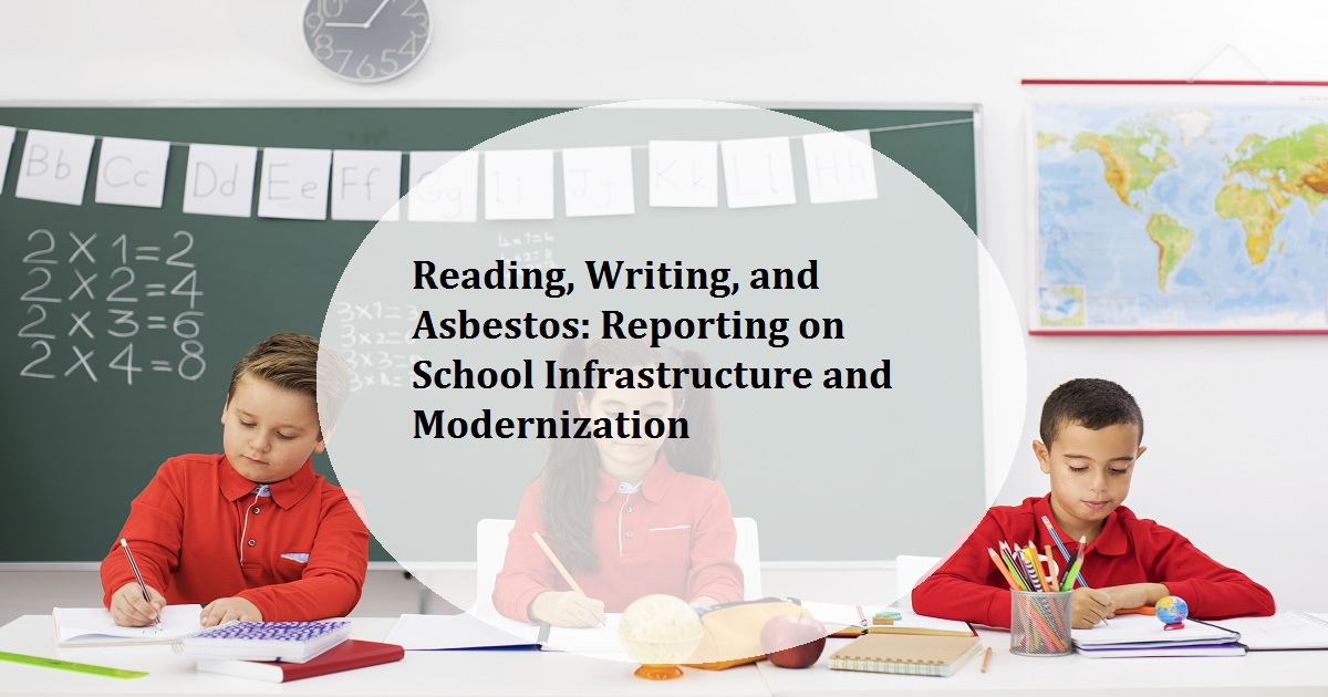 Reading, Writing, and Asbestos: Reporting on School Infrastructure and Modernization