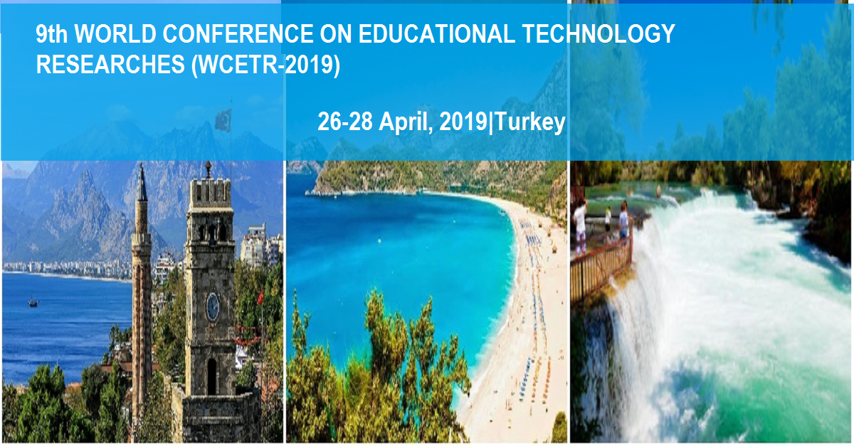 9th WORLD CONFERENCE ON EDUCATIONAL TECHNOLOGY RESEARCHES (WCETR-2019)