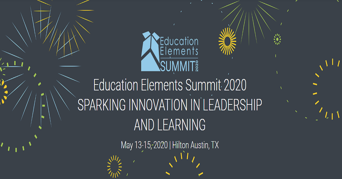 Education Elements Summit 2020 SPARKING INNOVATION IN LEADERSHIP AND LEARNING