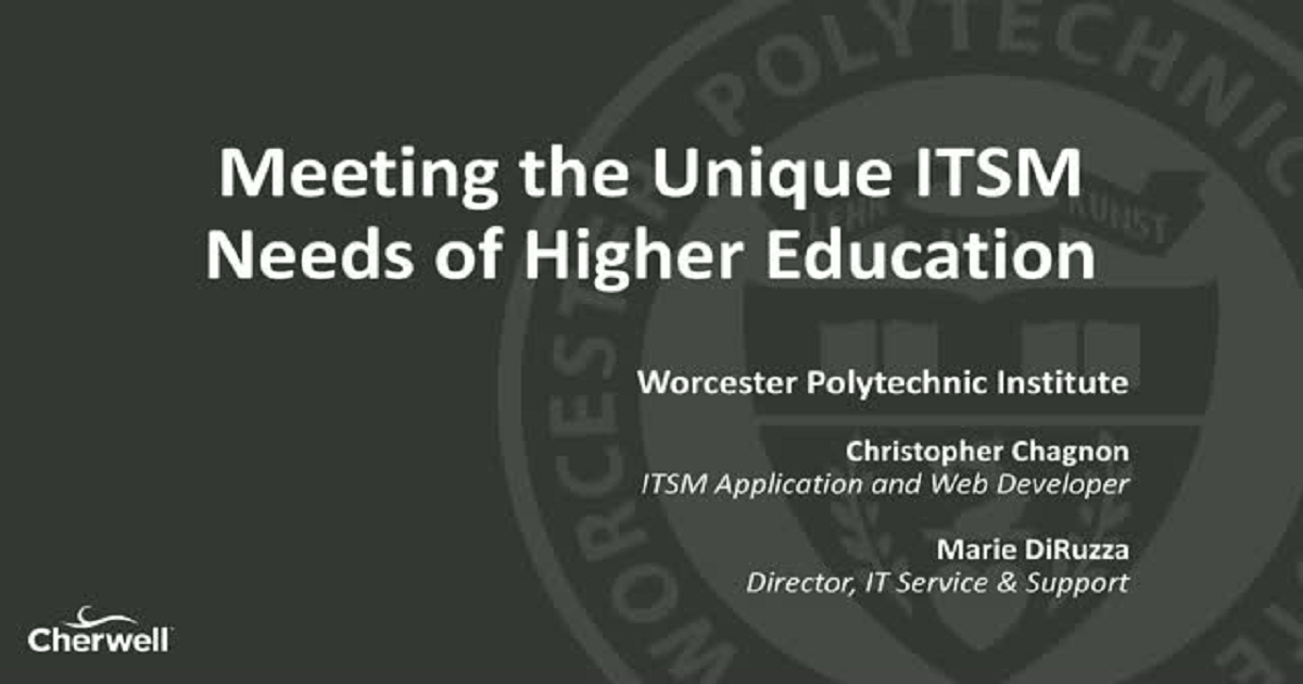 Meeting the Unique ITSM Needs of Higher Ed - An Inside Look at WPI