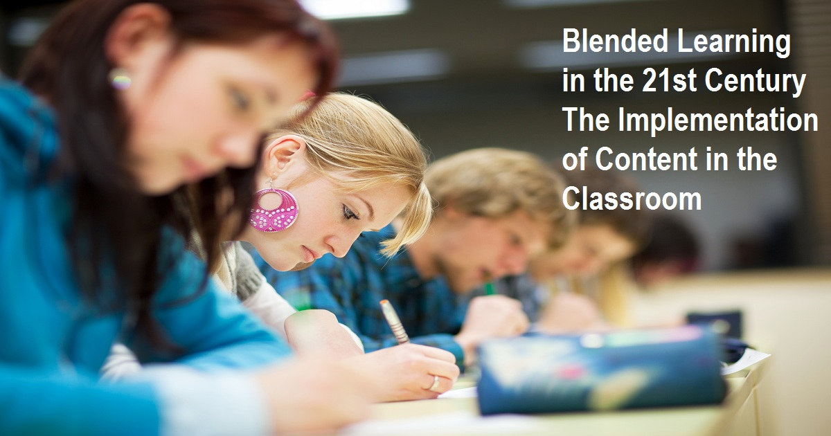 Blended Learning in the 21st Century The Implementation of Content in the Classroom