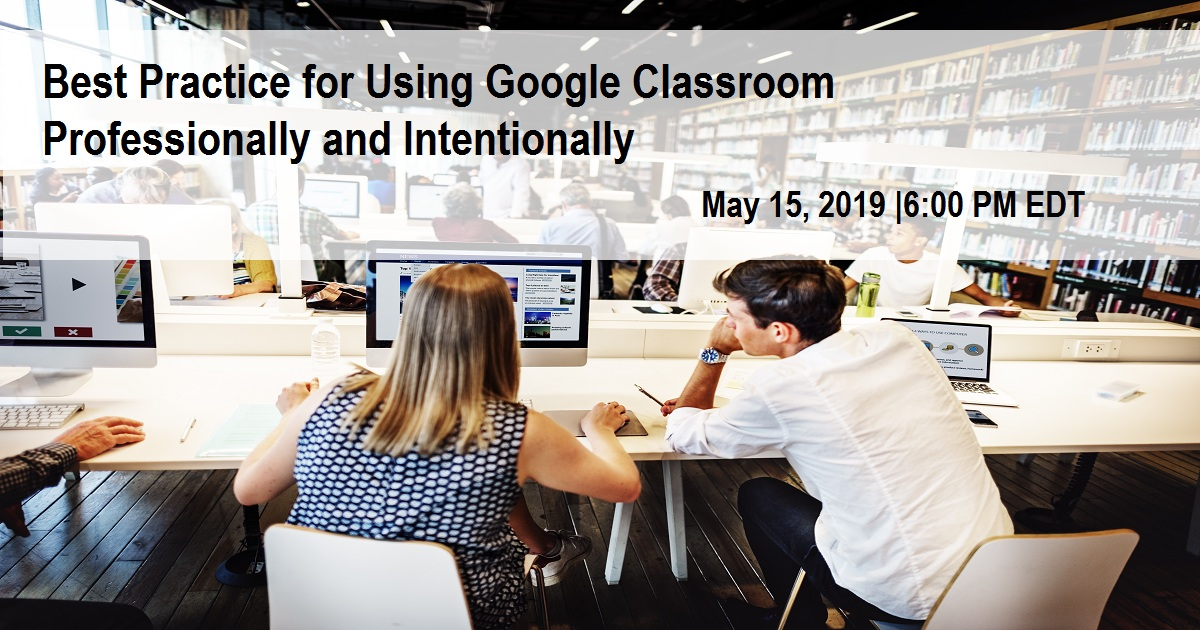 Best Practice for Using Google Classroom Professionally and Intentionally