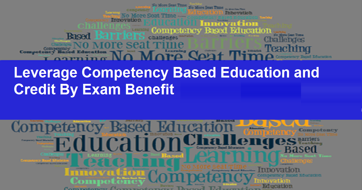 Leverage Competency Based Education and Credit By Exam Benefit
