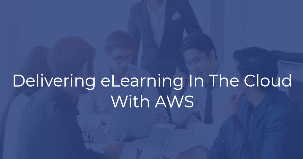 Delivering eLearning In The Cloud With AWS