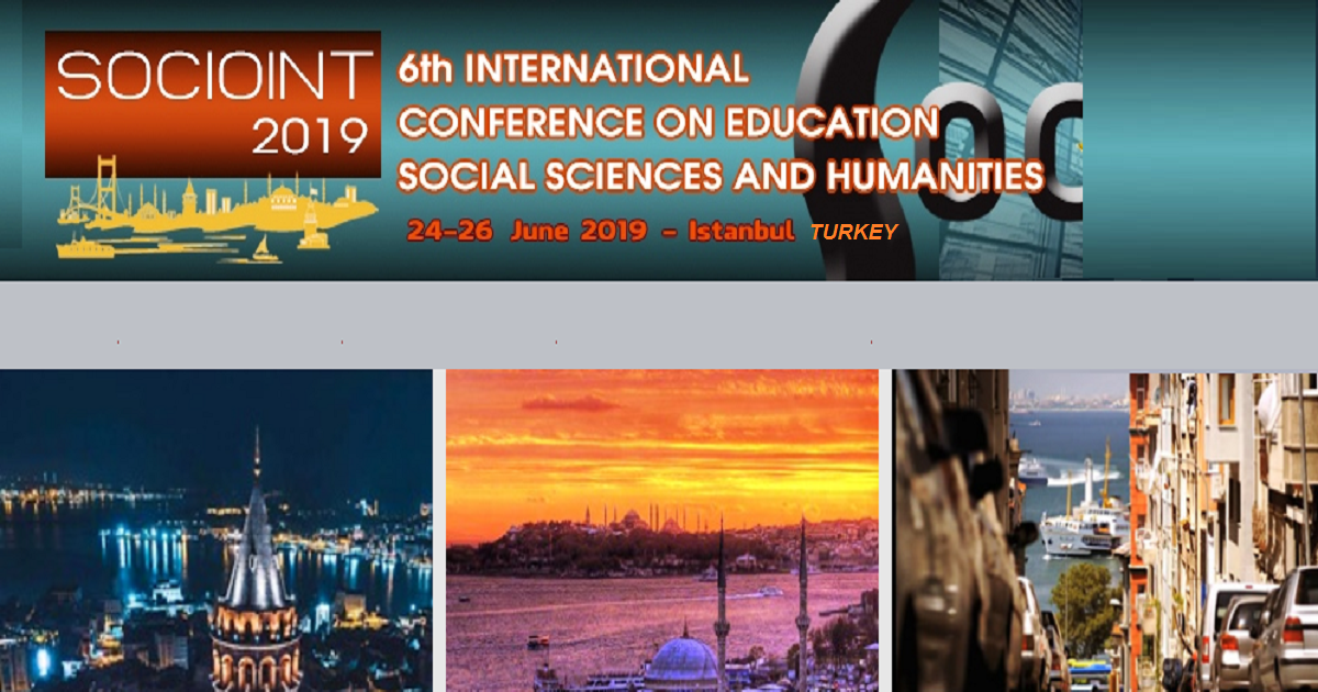 SOCIOINT 2019- 6th INTERNATIONAL CONFERENCE ON EDUCATION,SOCIAL SCIENCES AND HUMANITIES