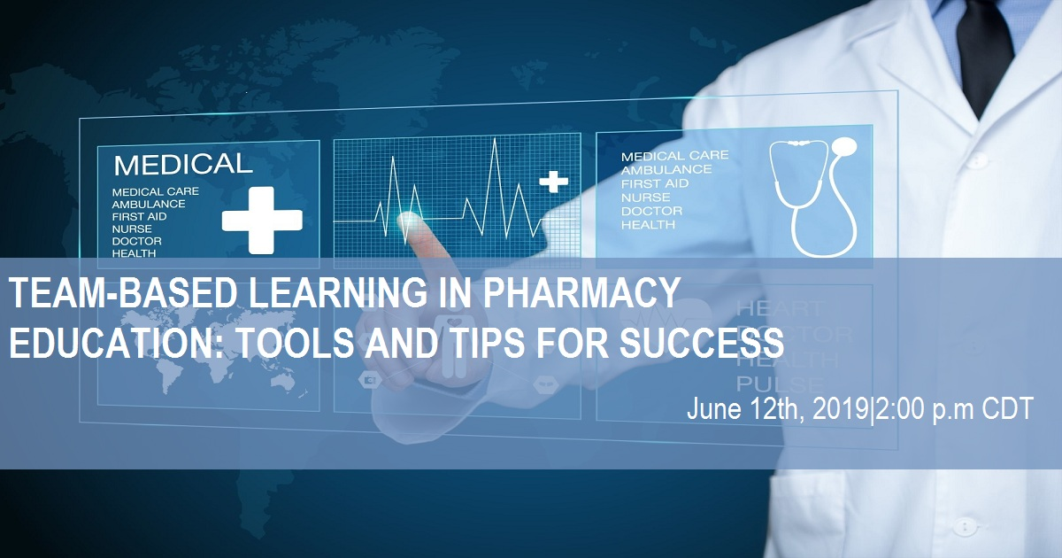 TEAM-BASED LEARNING IN PHARMACY EDUCATION: TOOLS AND TIPS FOR SUCCESS