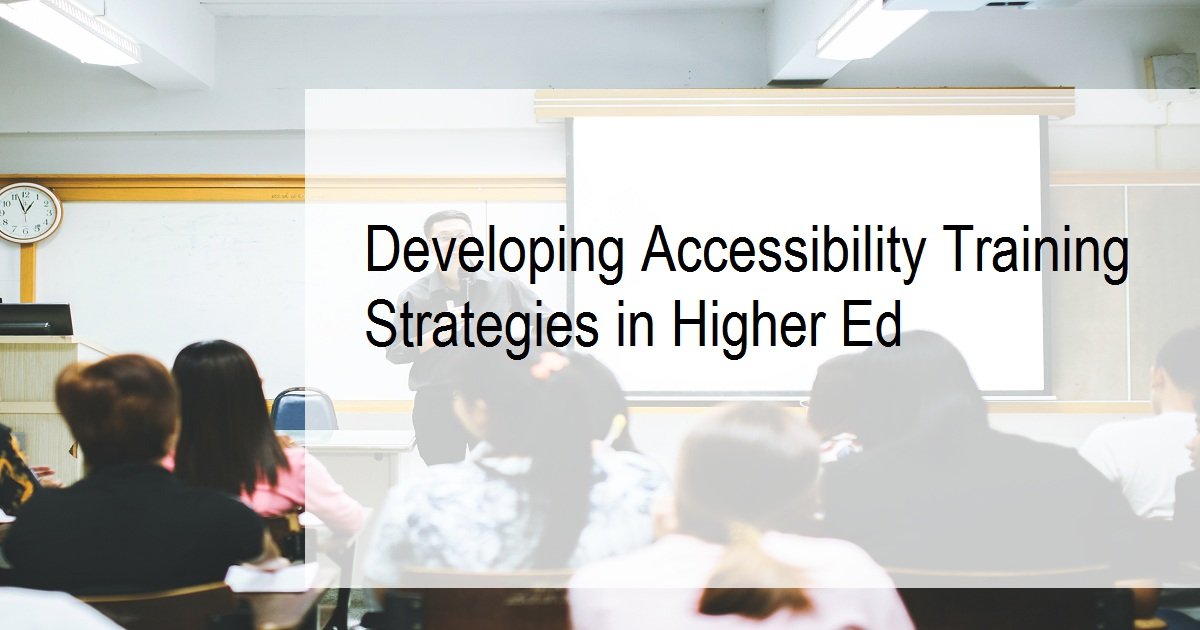 Developing Accessibility Training Strategies in Higher Ed