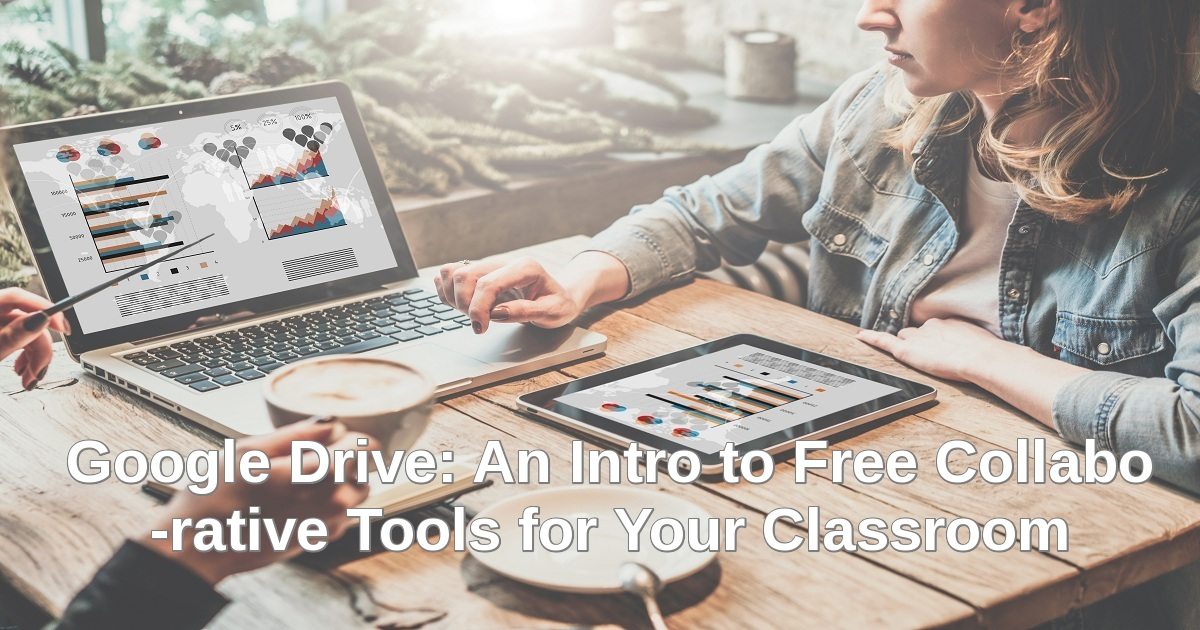 Google Drive: An Intro to Free Collaborative Tools for Your Classroom