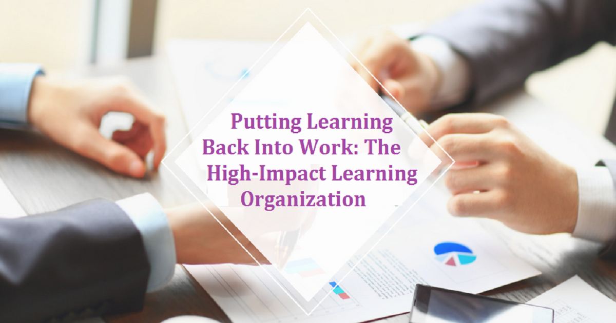 Putting Learning Back Into Work: The High-Impact Learning Organization