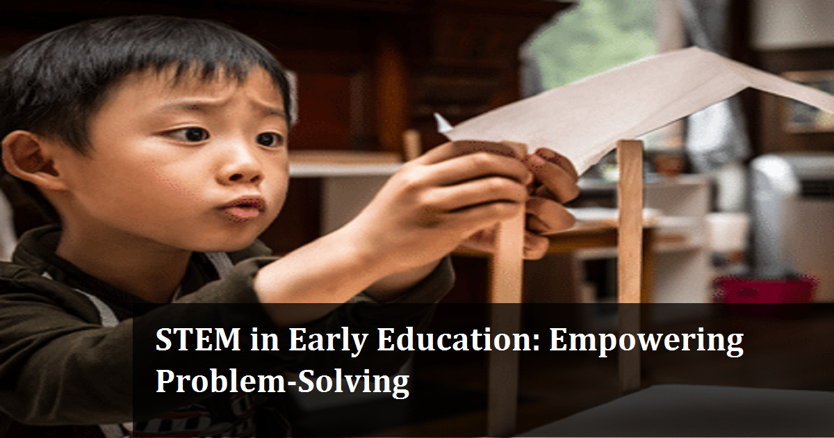 STEM in Early Education: Empowering Problem-Solving