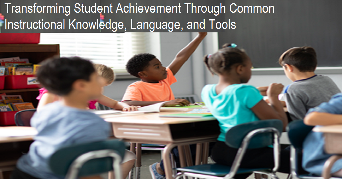 Transforming Student Achievement Through Common Instructional Knowledge, Language, and Tools