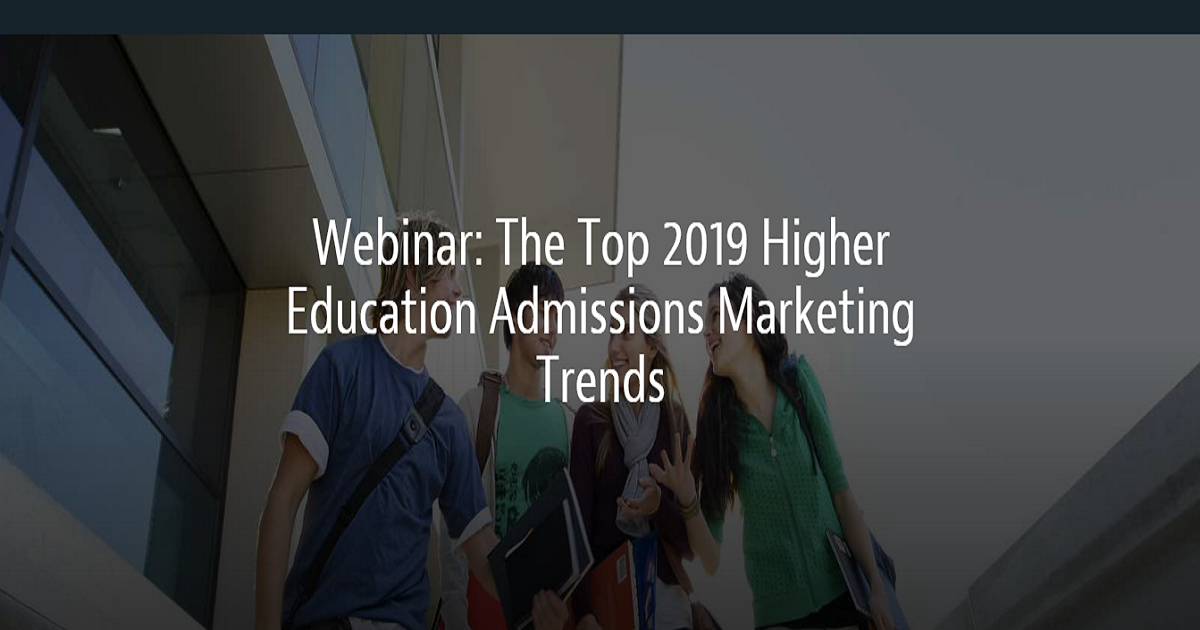 The Top 2019 Higher Education Admissions Marketing Trends