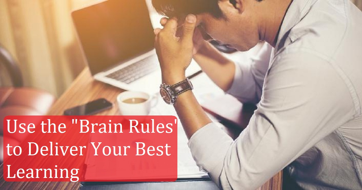 "Use the ""Brain Rules"" to Deliver Your Best Learning"