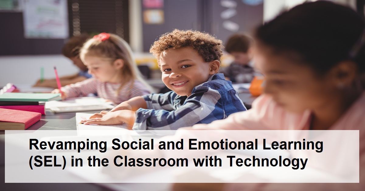 Revamping Social and Emotional Learning (SEL) in the Classroom with Technology