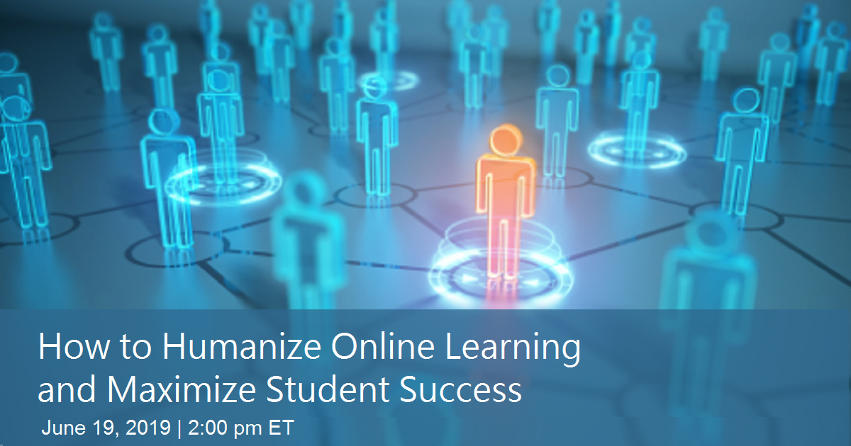 How to Humanize Online Learning and Maximize Student Success