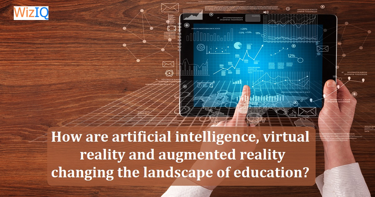 How are artificial intelligence, virtual reality and augmented reality changing the landscape of education?